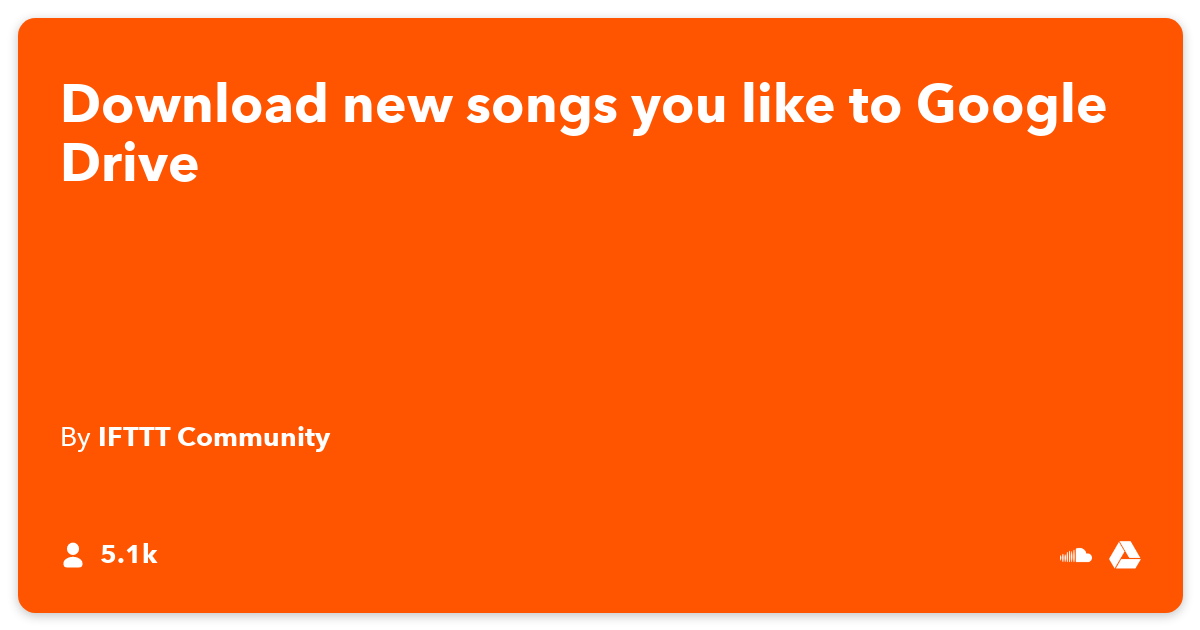 Download new songs you like to Google Drive - IFTTT